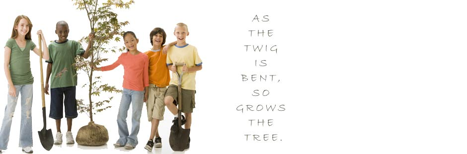 As the twig is bent, so grows the tree.
